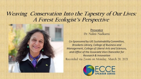 Thumbnail for entry ECCE Speaker Series:Weaving Conservation Into the Tapestry of Our Lives: A Forest Ecologist's Perspective