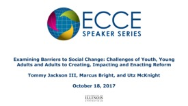 Thumbnail for entry Examining Barriers to Social Change: Challenges of Youth, Young Adults and Adults to Creating, Impacting and Enacting Reform - Tommy Jackson III, Marcus Bright, and Utz McKnight