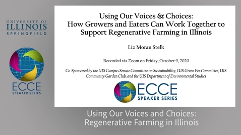 Thumbnail for entry ECCE_Using Our Voices & Choices:  How Growers and Eaters Can Work Together to Support Regenerative Farming in Illinois