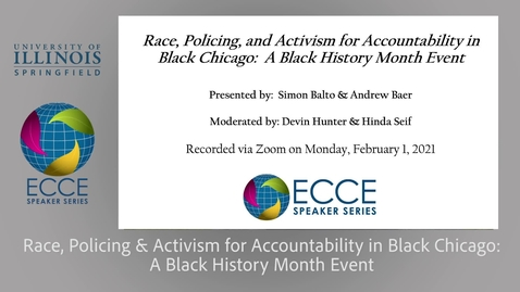 Thumbnail for entry ECCE Speaker Series: Race, Policing, and Activism for Accountability in Black Chicago