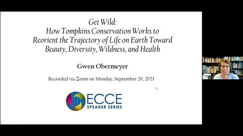 Thumbnail for entry ECCE Speaker Series - Get Wild: Tompkins Conservation