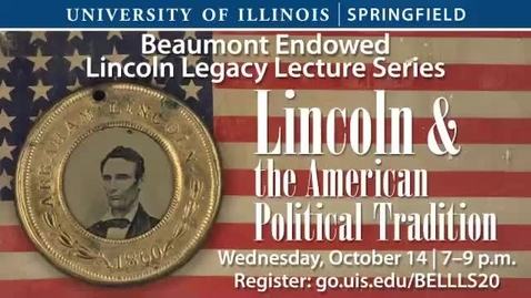 "Thumbnail for entry Beaumont Endowed Lincoln Legacy Lecture Series 2020  ""Lincoln and the American Political Tradition"""