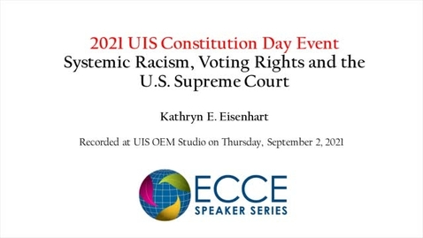 """Thumbnail for entry ECCE Speaker Series: Constitution Day 2021 """"Systemic Racism, Voting Rights and the U.S. Supreme Court"""""""