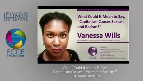 "Thumbnail for entry ECCE Speaker Series: What Could It Mean to Say,  ""Capitalism Causes Sexism and Racism?"""