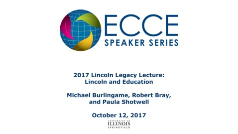 Thumbnail for entry 2017 Lincoln Legacy Lecture: Lincoln and Education -  Michael Burlingame, Robert Bray, and Paula Shotwell