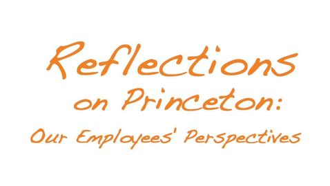Thumbnail for entry Reflections on Princeton: Our Employees' Perspectives