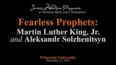 Thumbnail for entry Fearless Prophets: Martin Luther King, Jr. and Aleksandr Solzhenitsyn