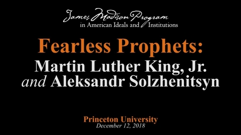 Thumbnail for entry Fearless Prophets: Martin Luther King, Jr. and Aleksandr Solzhenitsyn