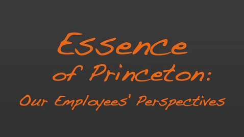 Thumbnail for entry Essence of Princeton: Our Employees' Perspectives