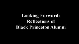 Thumbnail for entry Looking Forward: Reflections of Black Princeton Alumni
