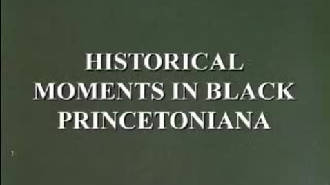 Thumbnail for entry Historical Moments in Black Princetoniana (Video excerpt)