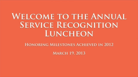Thumbnail for entry 2013 Service Recognition Luncheon
