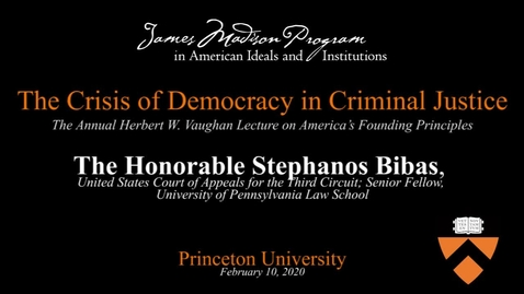 Thumbnail for entry The Honorable Stephanos Bibas - The Crisis of Democracy in Criminal Justice - February 10, 2020
