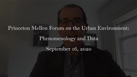 Thumbnail for entry Princeton Mellon Forum on the Urban Environment- Phenomenology and Data September 16 2020
