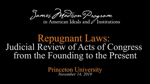 Thumbnail for entry Repugnant Laws: Judicial Review of Acts of Congress from the Founding to the Present - November 14, 2019