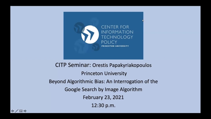 CITP Seminar: Orestis Papakyriakopoulos - Beyond Algorithmic Bias: An Interrogation of the Google Search by Image Algorithm