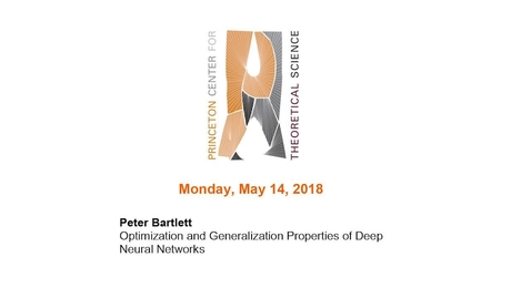 "Thumbnail for entry Bartlett, Peter ""Optimization and Generalization Properties of Deep Neural Networks"" May 14, 2018"