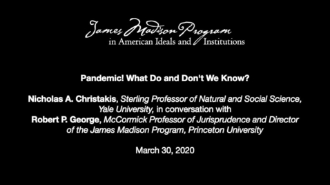 Thumbnail for entry Pandemic! What Do and Don't We Know? Robert P. George in Conversation with Nicholas A. Christakis