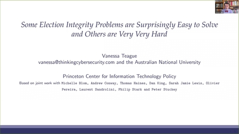 Thumbnail for entry CITP Seminar: Vanessa Teague - Some Election Integrity Problems are Surprisingly Easy to Solve and Others are Very Very Hard