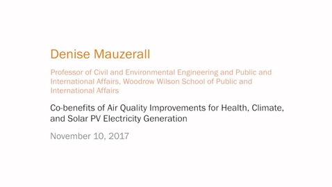 Thumbnail for entry Co-benefits of Air Quality Improvements for Health, Climate, and Solar PV Electricity Generation - Denise Mauzerall