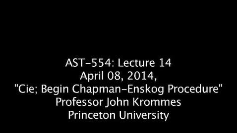 "Thumbnail for entry JKrommes, AST-554, Lecture 14, ""Cei Begin Chapman-Enskog Procedure"", 08APR2014"