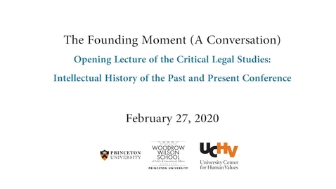 Thumbnail for entry The Founding Moment (A Conversation) Opening Lecture of the Critical Legal Studies: Intellectual History of the Past and Present Conference