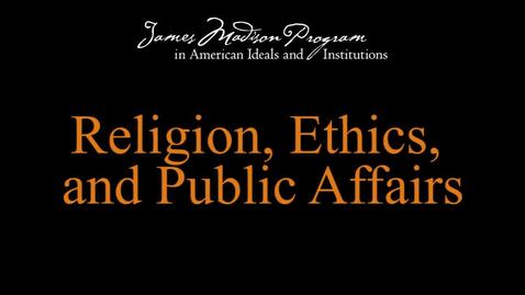 Thumbnail for entry Religion, Ethics, and Public Affairs