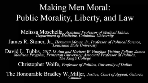 Thumbnail for entry Taking the Measure of Where We Are Today - Making Men Moral: Public Morality, Liberty, and Law