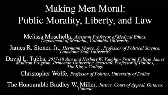 Taking the Measure of Where We Are Today - Making Men Moral: Public Morality, Liberty, and Law