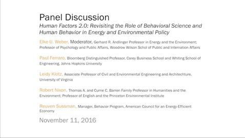 Thumbnail for entry Panel Discussion: Human Factors 2.0: Revisiting the Role of Behavioral Science and Human Behavior in Energy and Environmental Policy