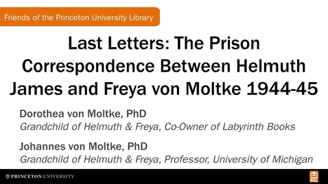Thumbnail for entry 'Last Letters: The Prison Correspondence Between Helmuth James and Freya von Moltke 1944-45,' Book Talk with Dorothea and Johannes von Moltke