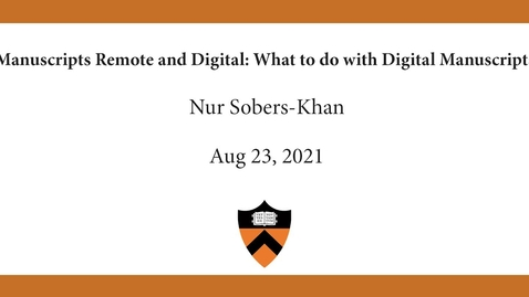 Thumbnail for entry Nur Sobers-Khan   Manuscripts Remote and Digital- What to do with Digital Manuscripts?