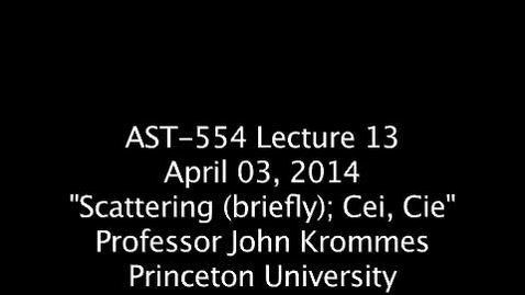 """Thumbnail for entry JKrommes, AST-554, Lecture 13, """"Scattering (briefly); Cei, Cie"""", 03APR2014"""