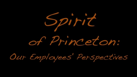 Thumbnail for entry Spirit of Princeton: Our Employees' Perspectives