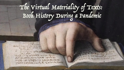 "Thumbnail for entry Colloquium | ""The Virtual Materiality of Texts: Book History during a Pandemic"" 