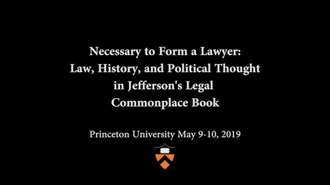 Thumbnail for entry Jefferson's Legal Commonplace Book Symposium: Closing Remarks