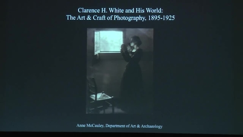 Thumbnail for entry Lecture  |  Clarence H. White and His World: The Art and Craft of Photography, 1895-1925
