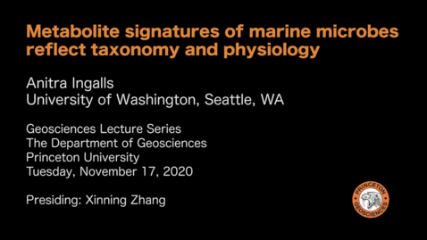 Thumbnail for entry Geosciences Lecture Series: Metabolite signatures of marine microbes reflect taxonomy and physiology