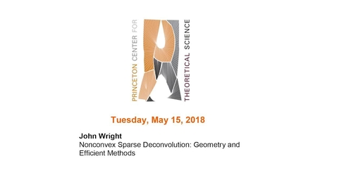 "Thumbnail for entry Wright, John ""Nonconvex Sparse Deconvolution: Geometry and Efficient Methods"" May 15, 2018"