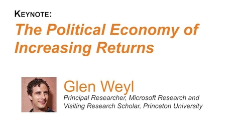 Thumbnail for entry Keynote: The Political Economy of Increasing Returns - Glen Weyl