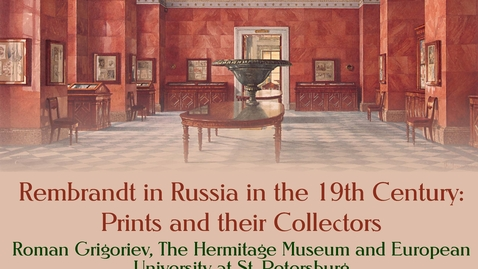Thumbnail for entry Rembrandt in Russia in the 19th Century: Prints and their Collectors