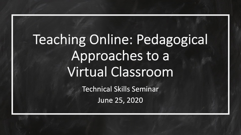 Thumbnail for entry Teaching Online: Pedagogical Approaches to a Virtual Classroom - Technical Skills Seminar