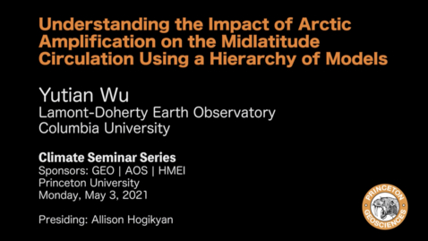 Thumbnail for entry Climate Seminar Series: Understanding the Impact of Arctic Amplification on the Midlatitude Circulation Using a Hierarchy of Models