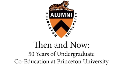 Thumbnail for entry Alumni Day - Then and Now: 50 Years of Undergraduate Co-Education at Princeton University