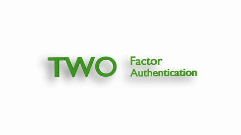 Thumbnail for entry Two-Factor Authentication Tutorial