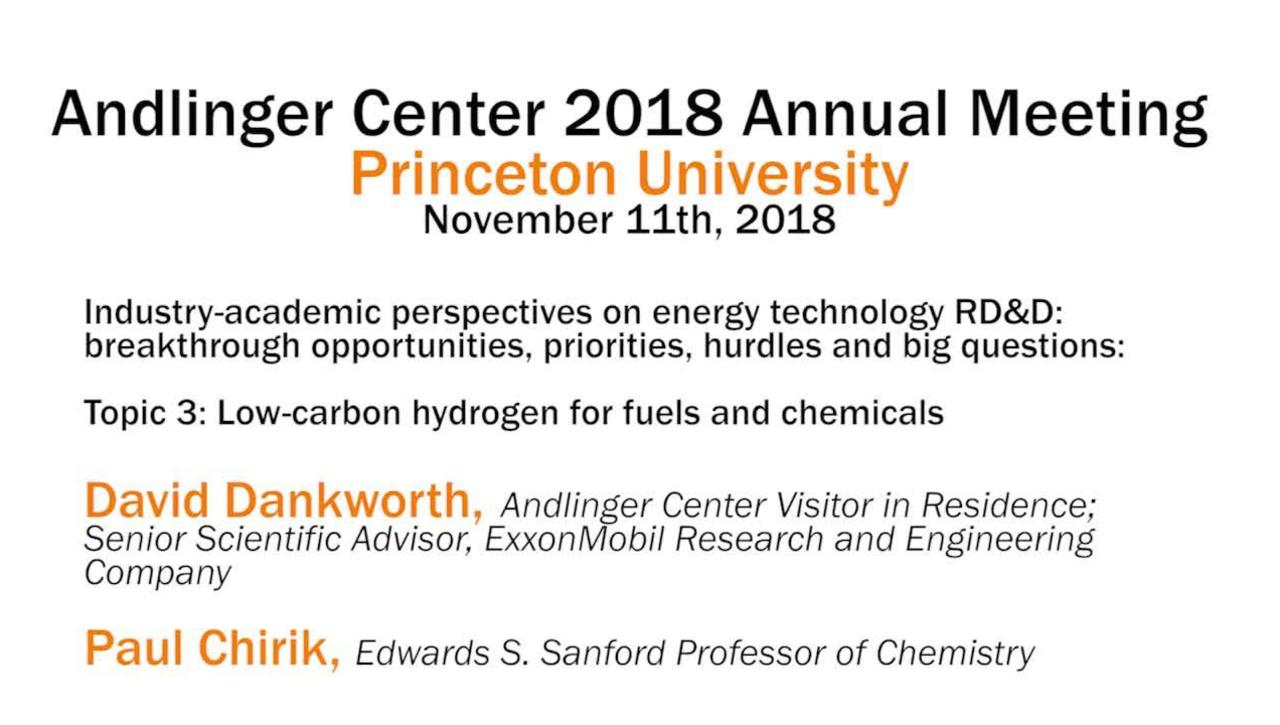 Andlinger Center 2018 Annual Meeting: Industry-academic perspectives on energy technology, Topic 3: Low-carbon hydrogen for fuels and chemicals (video 5)