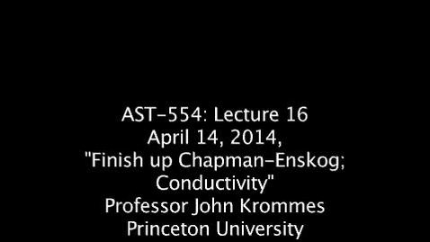 """Thumbnail for entry JKrommes, AST-554, Lecture 16, """"Finish up Chapman-Enskog; Conductivity"""", 14APR2014"""