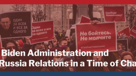 Thumbnail for entry The Biden Administration and US-Russia Relations in a Time of Change