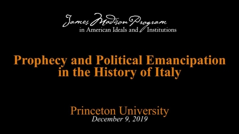 Thumbnail for entry Prophecy and Political Emancipation in the History of Italy - Maurizio Viroli - December 9, 2019