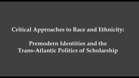 Thumbnail for entry Cord Whitaker and Walter Pohl - Critical Approaches to Race and Ethnicity: Premodern Identities and the Trans-Atlantic Politics of Scholarship